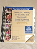 Functional Learning for Home and Community : Techniques and Strategies to Assist Clients Return to Life, Peterson, Elizabeth, 0970894716
