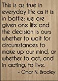 ''This is as true in everyday life as it...'' quote by Omar N. Bradley, laser engraved on wooden plaque - Size: 8''x10''