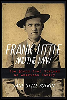 Frank Little and the Iww: The Blood That Stained an American Family
