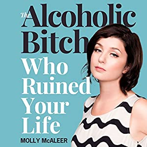 The Alcoholic Bitch Who Ruined Your Life Audiobook
