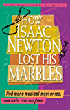 How Isaac Newton Lost His Marbles And more medical mysteries, marvels: a nd mayhem