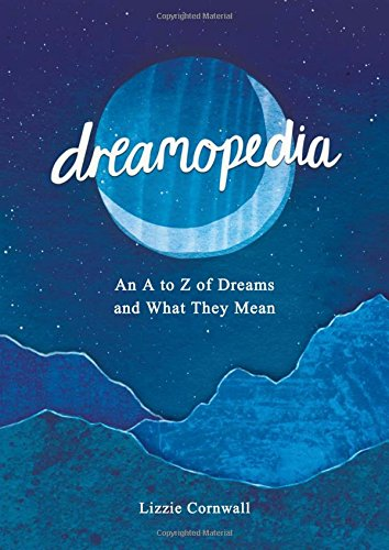 Dreamopedia: An A to Z of Dreams and What They Mean