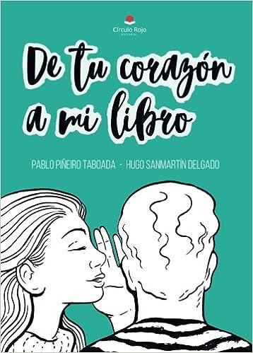 De tu corazón a mi libro: Amazon.es: Pablo Piñeiro Taboada, Hugo Sanmartín Delgado: Libros