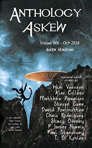 Anthology Askew Volume 006: Askew Horizons (Askew Anthologies Book 6) by [Askew, Rhetoric, Verveen, Wim, Collazo, Alex, Harrison, Matthew, Carr, Steven, Perlmutter, David, Rodriguez, Chris, Overby, Stacy, Norris, P James, Stansbury, Paul]