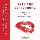 Ehrliche Verführung: Flirten & Sex ohne Maschen & Tricks Hörbuch von Florian Höper Gesprochen von: Florian Höper