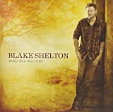 Based On A True Story... by Blake Shelton (2013-03-26)