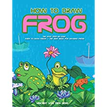 How to Draw Frog: The Easy Step-by-Step Guide to Draw Frogs – The Best Book for Drawing Frogs