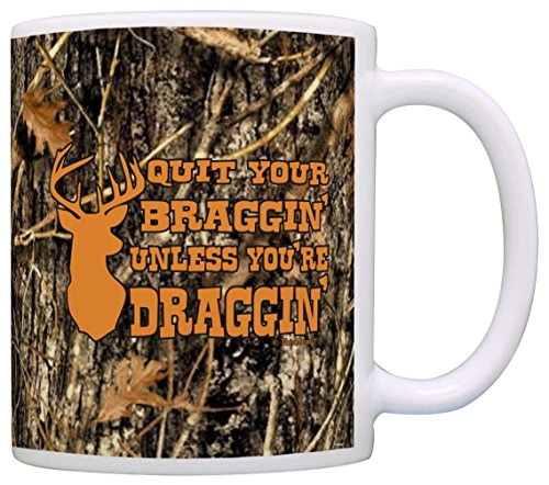 Fathers Day Gift Quit Your Bragging Unless You're Dragging Hunting Gift Coffee Mug Tea Cup (Father's Day Cups)