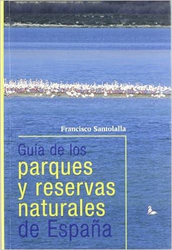 GUIA PARQUES Y RESERVAS NATURALES ESPAÑA: Amazon.es: SANTOLALLA,FRANCISCO: Libros