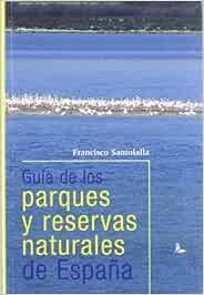 GUIA PARQUES Y RESERVAS NATURALES ESPAÑA: Amazon.es: SANTOLALLA ...