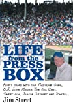 Life from the Press Box: Life From The Press Box: Forty years with the Mustache Gang, O.J. John Madden, The Big Unit, Sweet Lou, Junior Griffey and Ichiro . . .
