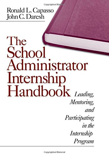 The School Administrator Internship Handbook: Leading, Mentoring, and Participating in the Internship Program