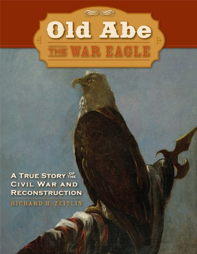 Old Abe the War Eagle: A True Story of the Civil War And (Illustrated Bald Eagle)
