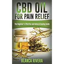 Cbd Oil For Pain Relief: The Beginner's Effective and Natural Healing Guide