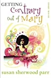 Getting Contrary Out of Mary, Susan Sherwood Parr, 0982799810