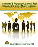 Consulting & Professional Services Firm Hiring by U.S. Middle-Market Companies: 2009-2010 - Purchasing Trends, Decision-Making Criteria, Strategic Outlook