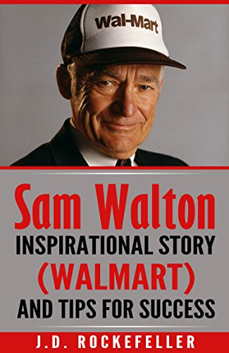 Sam Walton Inspirational Story Walmart And Tips For Success JD Rockefellers Book