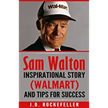 Sam Walton: Inspirational Story (Walmart) and Tips for Success (J.D. Rockefeller's Book Club)