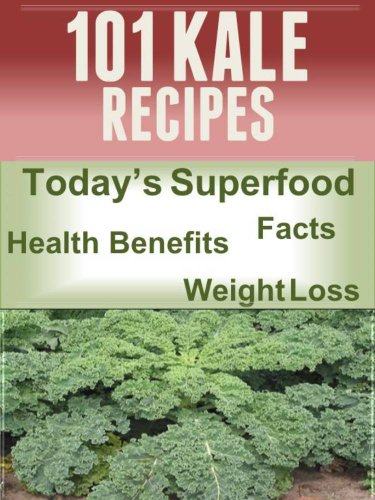 101 Kale Recipes: Today's Superfood, Facts, Health Benefits, Weight Loss (Today's Superfoods Book 3) by [Weil, Jennifer]