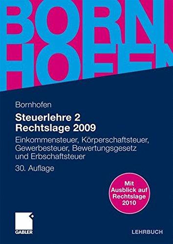 Steuerlehre 2 Rechtslage 2009: Einkommensteuer, Körperschaftsteuer, Gewerbesteuer, Bewertungsgesetz und Erbschaftsteuer (Bornhofen Steuerlehre 2 LB)