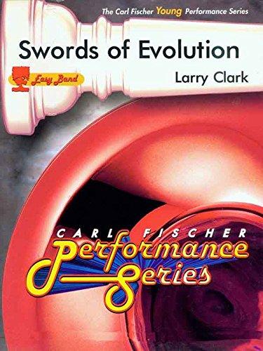 Swords Of Evolution - Larry Clark - Carl Fischer - Concert Band, Flute, Oboe, Clarinet I, Clarinet II, Bass Clarinet, Bassoon, Alto Saxophone, Tenor Saxophone, Baritone Saxophone, Trumpet I, Trumpet II, Horn, Tenor, Baritone (Bass Clef), Tuba, Mallet Percussion, Timpani, (Concert Timpani Mallets)