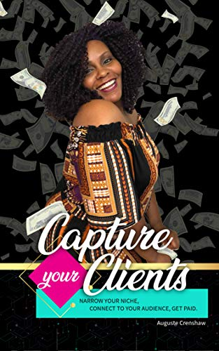 Capture Your Clients: Narrow Your Niche, Connect to Your Audience, Get Paid (English Edition)
