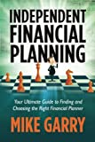 Independent Financial Planning: Your Ultimate Guide to Finding and Choosing the Right Financial Planner