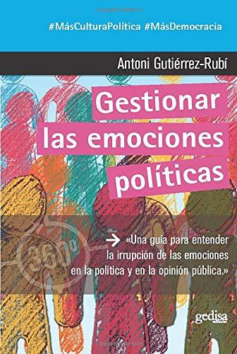 Gestionar las emociones políticas  [Gutiérrez-Rubí, Antoni] (Tapa Blanda)