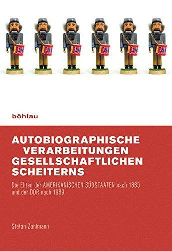 Autobiographische Verarbeitungen Gesellschaftlichen Scheiterns: Die Eliten Der Amerikanischen Sudstaaten Nach 1865 Und Der Ddr Nach 1989 (German Edition) ebook