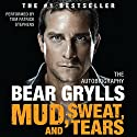 Mud, Sweat, and Tears: The Autobiography Audiobook by Bear Grylls Narrated by Tom Patrick Stephens
