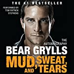 Mud, Sweat, and Tears: The Autobiography | Bear Grylls