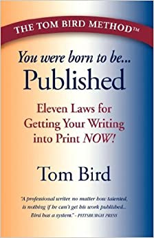 You Were Born to Be Published: Eleven Laws for Getting Your Writing Into Print Now! by Tom Bird (2007-04-18)