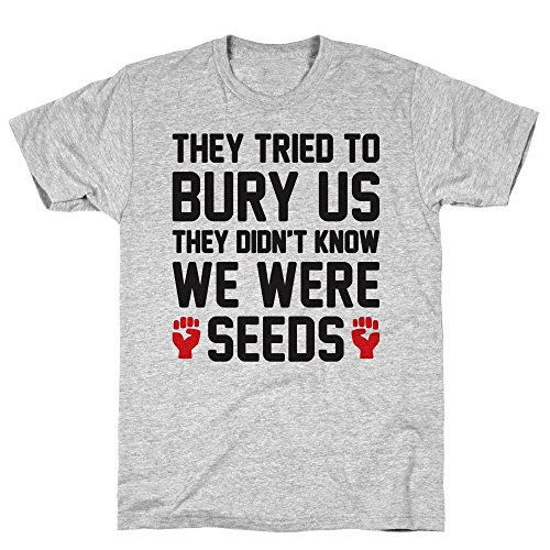 LookHUMAN They Tried to Bury Us They Didn't Know We were Seeds Medium Athletic Gray Men's Cotton Tee