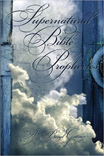 Supernatural Bible Prophecies A Beryl Gainer 9780982180204