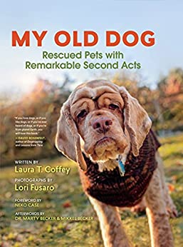 My Old Dog: Rescued Pets with Remarkable Second Acts by [Coffey, Laura T.]