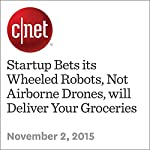 Startup Bets its Wheeled Robots, Not Airborne Drones, will Deliver Your Groceries   Stephen Shankland