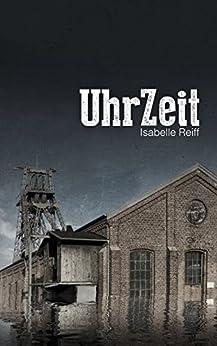 UhrZeit: ein Near-Future-Krimi (German Edition) by [Reiff, Isabelle]