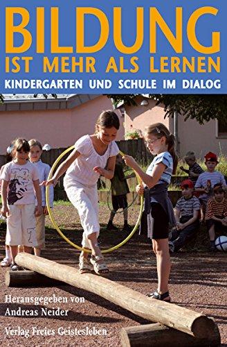Bildung ist mehr als Lernen: Kindergarten und Schule im Dialog