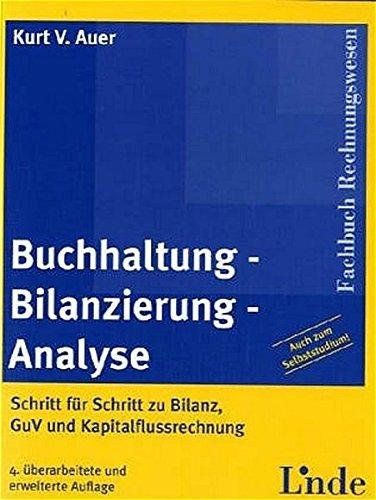 Buchhaltung - Bilanzierung - Analyse: Schritt für Schritt zu Bilanz, GuV und Kapitalflussrechnung