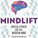 Mindlift: Mental Fitness for the Modern Mind Audiobook by Kasper Van Der Meulen Narrated by Kasper Van Der Meulen