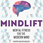 Mindlift: Mental Fitness for the Modern Mind | Kasper Van Der Meulen