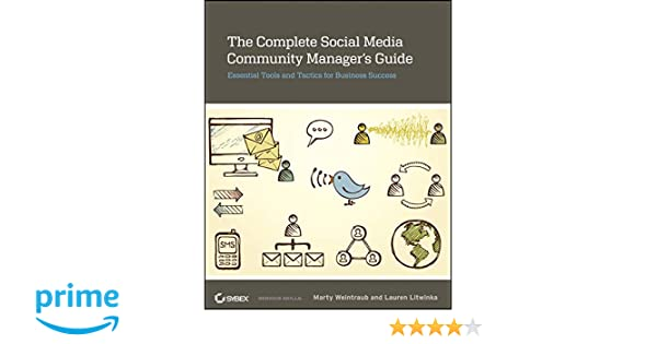 The Complete Social Media Community Managers Guide: Essential Tools and Tactics for Business Success: Amazon.es: Marty Weintraub, Lauren Litwinka: Libros ...