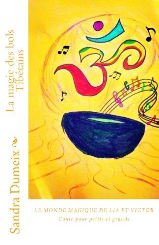 La magie des bols Tibétains (Le monde magique de Lia et Victor) (Volume 4) (French Edition) pdf epub