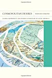 Cosmopolitan Desires: Global Modernity and World Literature in Latin America (FlashPoints)
