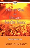 Tales of War and Unhappy Far-off Things, Edward John Moreton Dunsany and Lord Dunsany, 1604508922