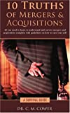 10 Truths of Mergers and Acquisitions, C. M. Cower, 0595402089