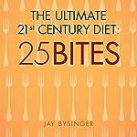 The Ultimate 21st. Century Diet: 25 Bites | Jay Bysinger