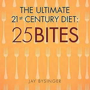 The Ultimate 21st. Century Diet: 25 Bites Audiobook