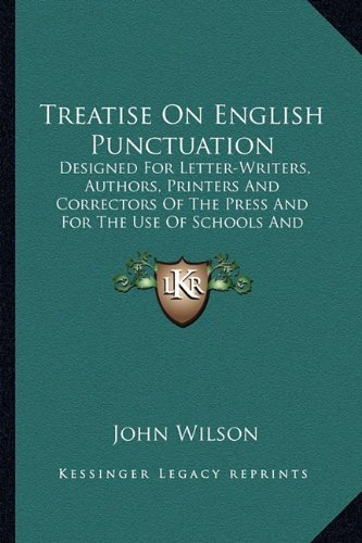 Download Treatise On English Punctuation: Designed For Letter-Writers, Authors, Printers And Correctors Of The Press And For The Use Of Schools And Academies (1871) pdf