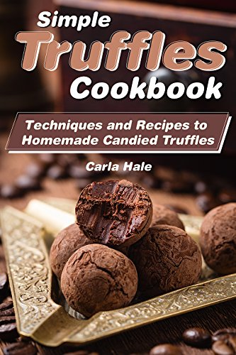 Simple Truffles Cookbook: Techniques and Recipes to Homemade Candied Truffles by Carla Hale